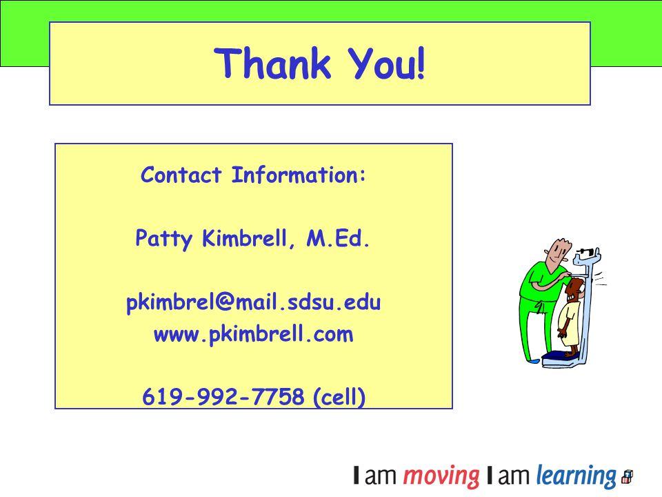 Thank You! Contact Information: Patty Kimbrell, M.Ed. pkimbrel@mail.sdsu.edu www.pkimbrell.com 619-992-7758 (cell)