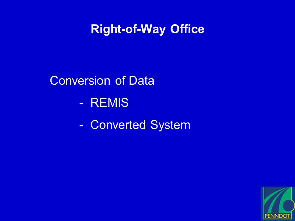 Right-of-Way Office Conversion of Data - REMIS - Converted System