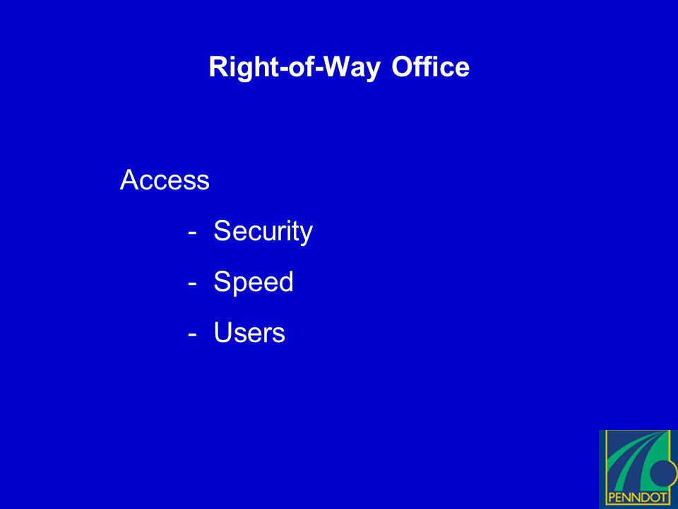 Right-of-Way Office Access - Security - Speed - Users