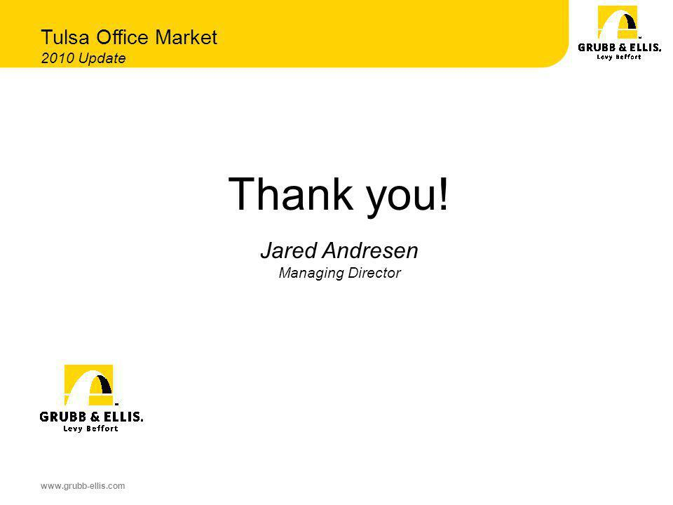 www.grubb-ellis.com Thank you! Jared Andresen Managing Director Tulsa Office Market 2010 Update