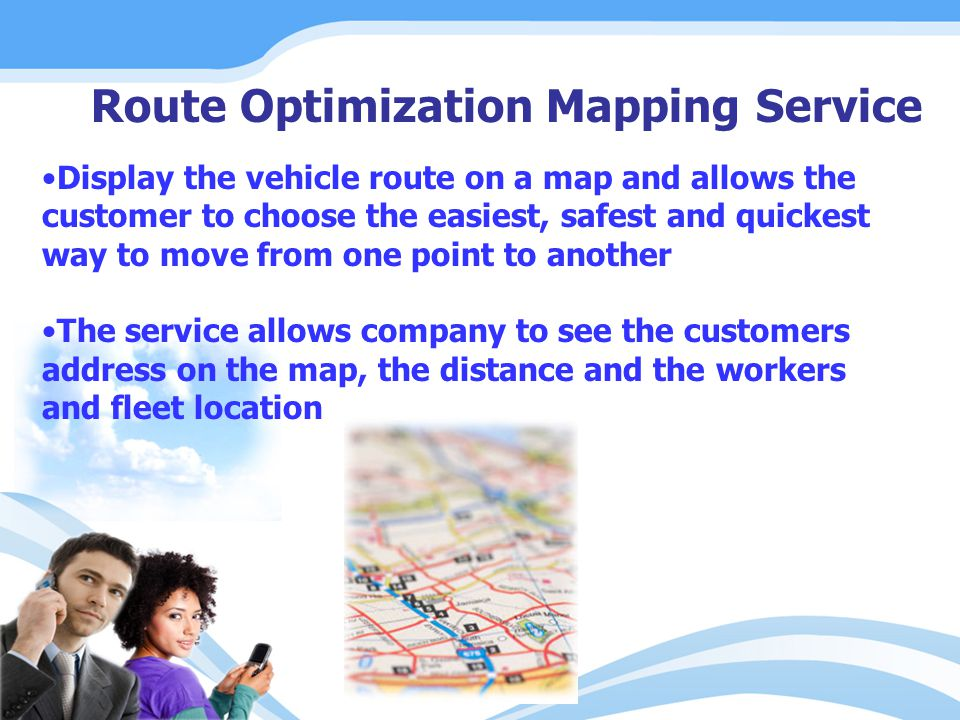 Route Optimization Mapping Service Display the vehicle route on a map and allows the customer to choose the easiest, safest and quickest way to move f