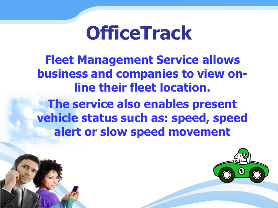 OfficeTrack Fleet Management Service allows business and companies to view on- line their fleet location. The service also enables present vehicle sta