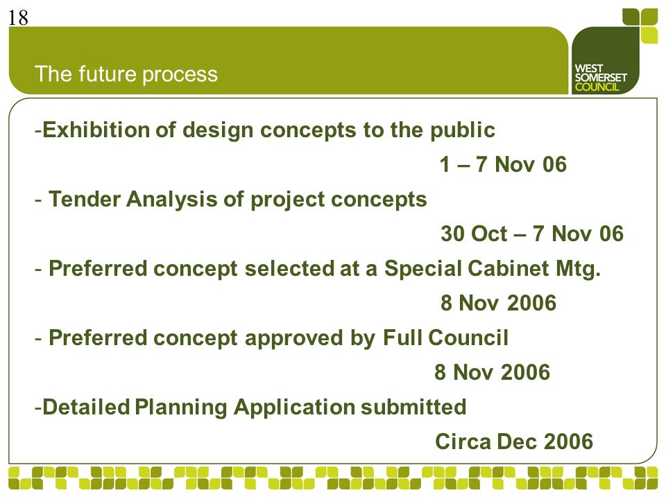 The future process -Exhibition of design concepts to the public 1 – 7 Nov 06 - Tender Analysis of project concepts 30 Oct – 7 Nov 06 - Preferred concept selected at a Special Cabinet Mtg.