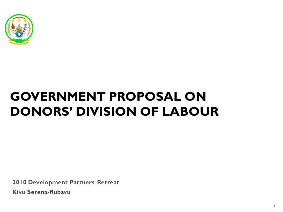 1 2010 Development Partners Retreat Kivu Serena-Rubavu 1 GOVERNMENT PROPOSAL ON DONORS DIVISION OF LABOUR