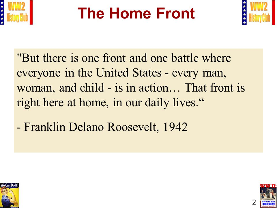 2 But there is one front and one battle where everyone in the United States - every man, woman, and child - is in action… That front is right here at home, in our daily lives.