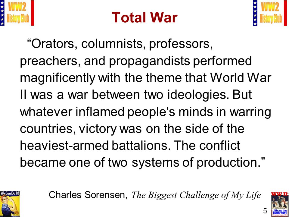 5 Total War Orators, columnists, professors, preachers, and propagandists performed magnificently with the theme that World War II was a war between two ideologies.