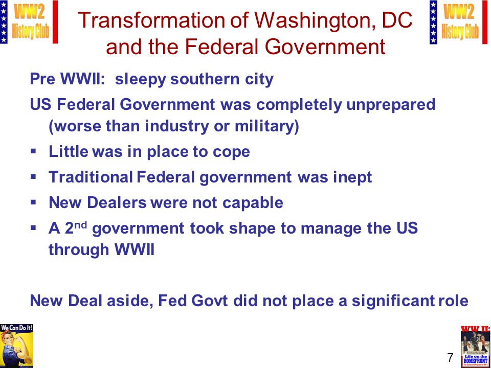7 Transformation of Washington, DC and the Federal Government Pre WWII: sleepy southern city US Federal Government was completely unprepared (worse th