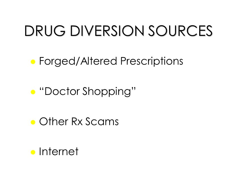 DRUG DIVERSION SOURCES l Forged/Altered Prescriptions l Doctor Shopping l Other Rx Scams l Internet