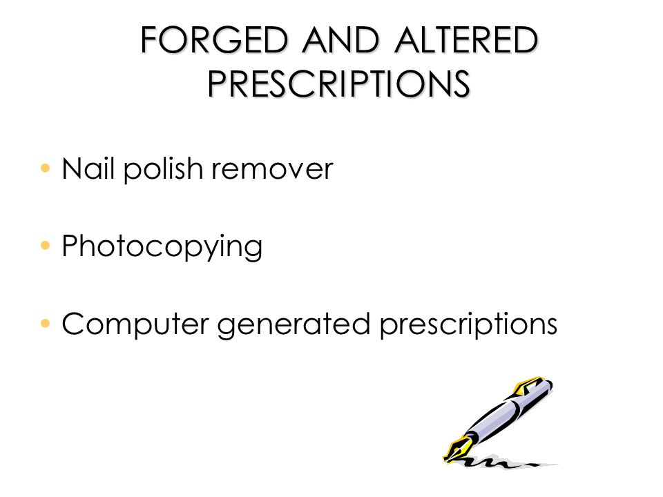 FORGED AND ALTERED PRESCRIPTIONS Nail polish remover Photocopying Computer generated prescriptions