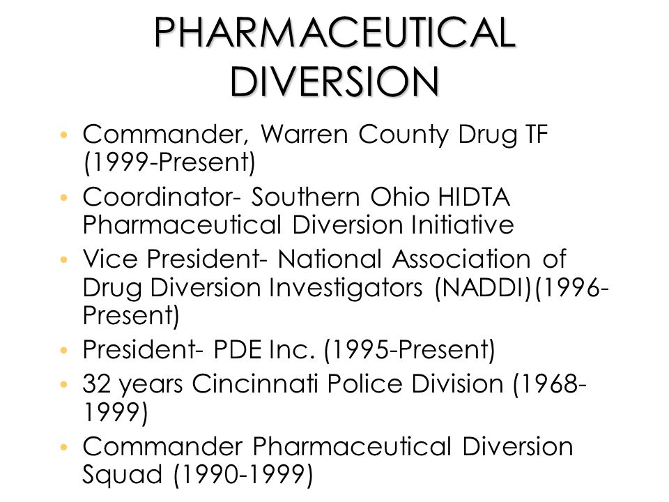 PHARMACEUTICAL DIVERSION Commander, Warren County Drug TF (1999-Present) Coordinator- Southern Ohio HIDTA Pharmaceutical Diversion Initiative Vice Pre