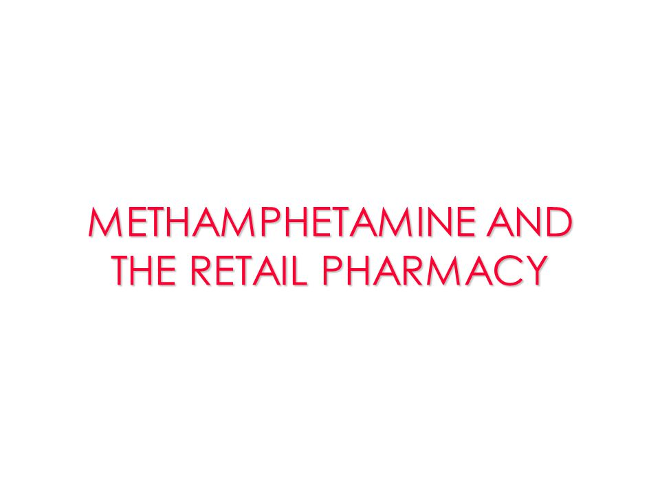 METHAMPHETAMINE AND THE RETAIL PHARMACY