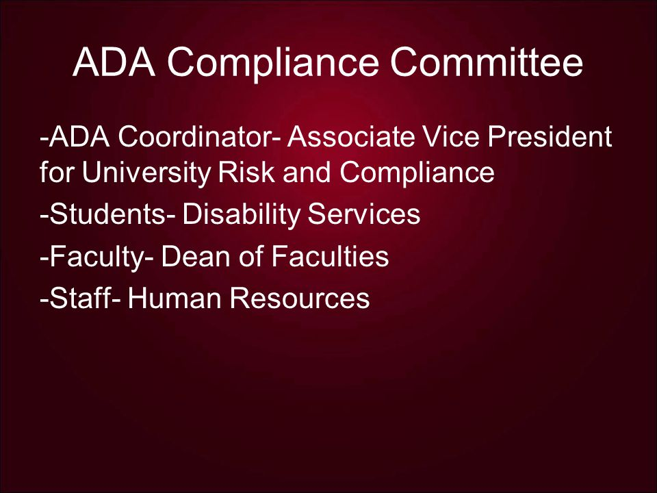 ADA Compliance Committee -ADA Coordinator- Associate Vice President for University Risk and Compliance -Students- Disability Services -Faculty- Dean of Faculties -Staff- Human Resources