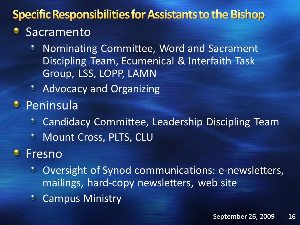 Sacramento Nominating Committee, Word and Sacrament Discipling Team, Ecumenical & Interfaith Task Group, LSS, LOPP, LAMN Advocacy and Organizing Peninsula Candidacy Committee, Leadership Discipling Team Mount Cross, PLTS, CLU Fresno Oversight of Synod communications: e-newsletters, mailings, hard-copy newsletters, web site Campus Ministry September 26, 200916