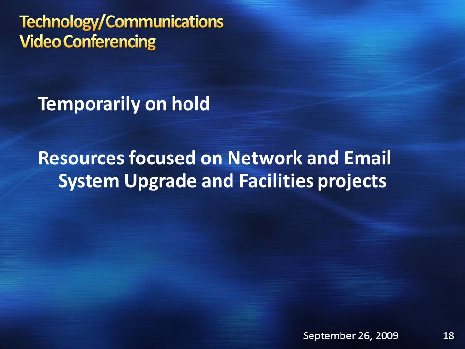 Temporarily on hold Resources focused on Network and Email System Upgrade and Facilities projects September 26, 200918