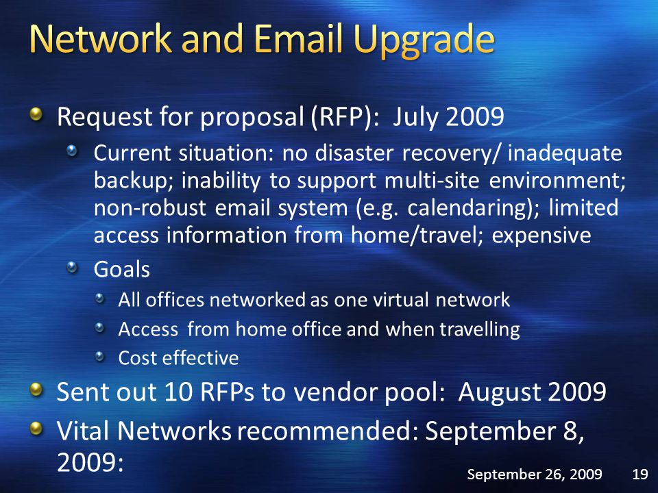 Request for proposal (RFP): July 2009 Current situation: no disaster recovery/ inadequate backup; inability to support multi-site environment; non-rob