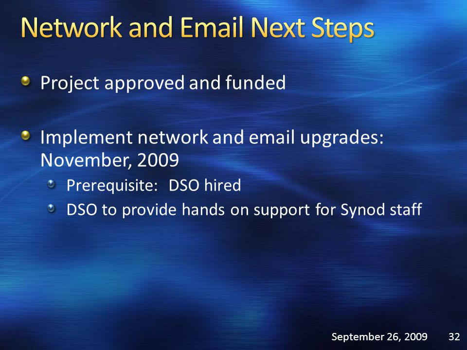 Project approved and funded Implement network and email upgrades: November, 2009 Prerequisite: DSO hired DSO to provide hands on support for Synod sta