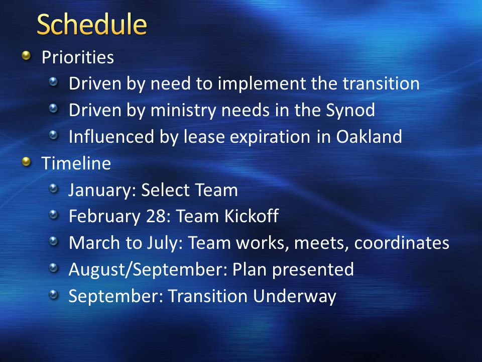 Priorities Driven by need to implement the transition Driven by ministry needs in the Synod Influenced by lease expiration in Oakland Timeline January