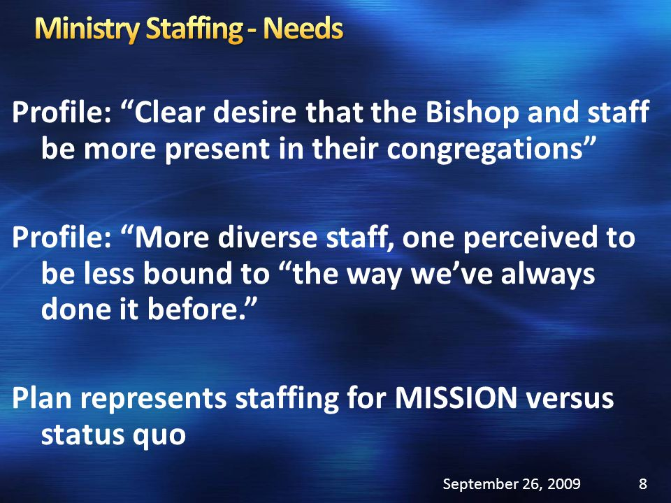 Profile: Clear desire that the Bishop and staff be more present in their congregations Profile: More diverse staff, one perceived to be less bound to the way weve always done it before.