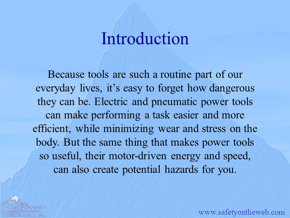 www.safetyontheweb.com Introduction Because tools are such a routine part of our everyday lives, its easy to forget how dangerous they can be. Electri