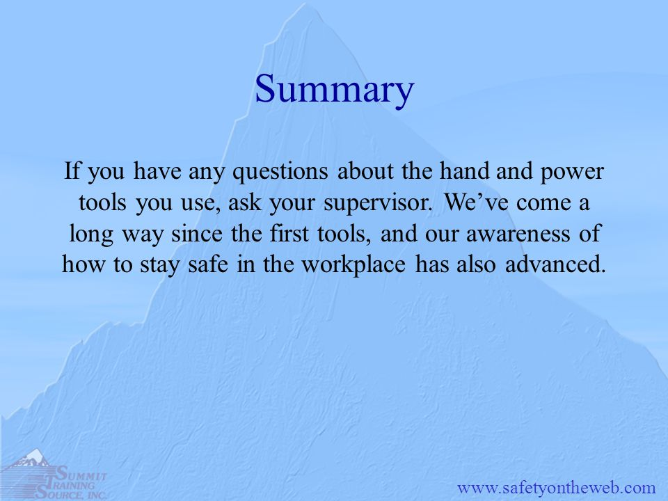 www.safetyontheweb.com Summary If you have any questions about the hand and power tools you use, ask your supervisor. Weve come a long way since the f