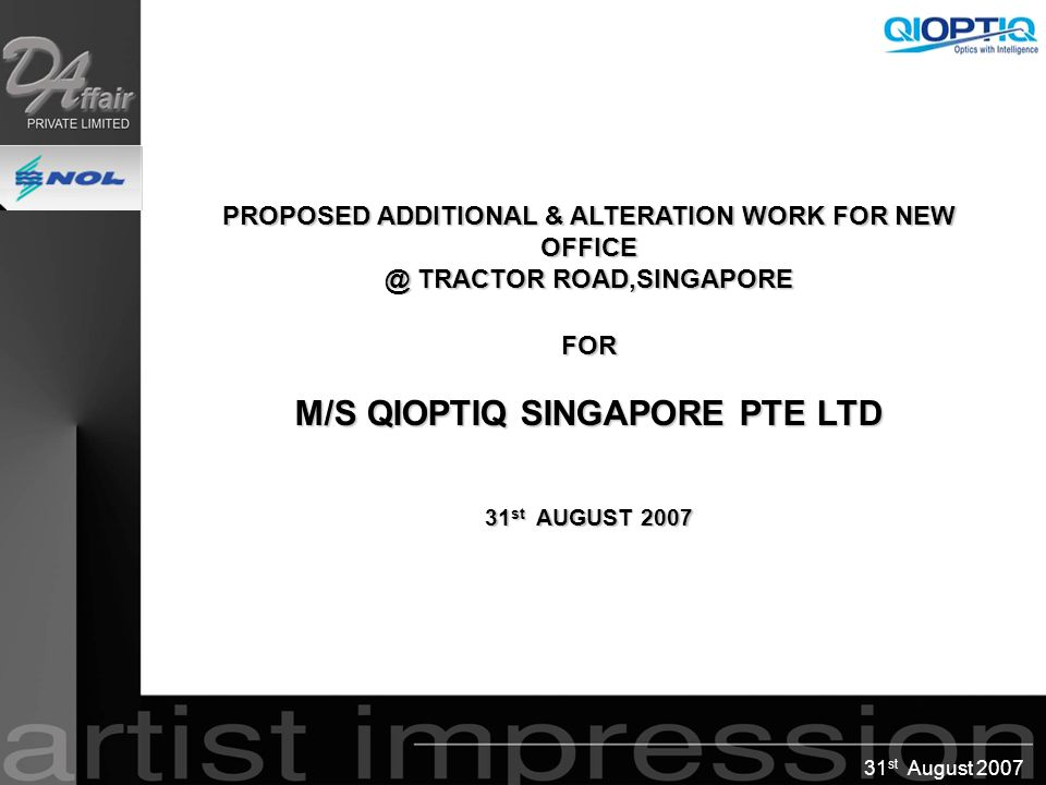 31 st August 2007 PROPOSED ADDITIONAL & ALTERATION WORK FOR NEW OFFICE @ TRACTOR ROAD,SINGAPORE FOR M/S QIOPTIQ SINGAPORE PTE LTD 31 st AUGUST 2007 PR