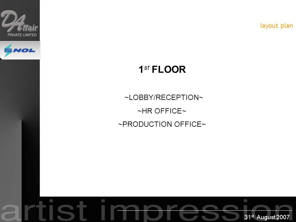 31 st August 2007 1 st FLOOR ~LOBBY/RECEPTION~ ~HR OFFICE~ ~PRODUCTION OFFICE~ 1 st FLOOR ~LOBBY/RECEPTION~ ~HR OFFICE~ ~PRODUCTION OFFICE~ layout plan