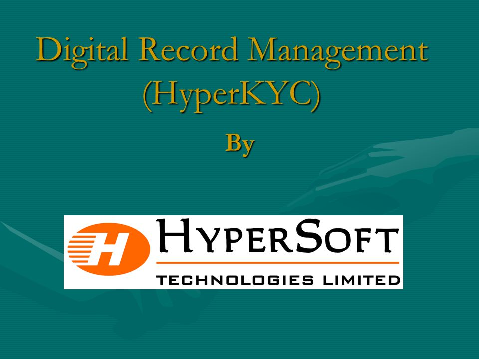 Application form with all the other documents received Transferred to Shared Folders Enter/ Scan File Saved With Specific Name Index to HyperKYC DMS Database