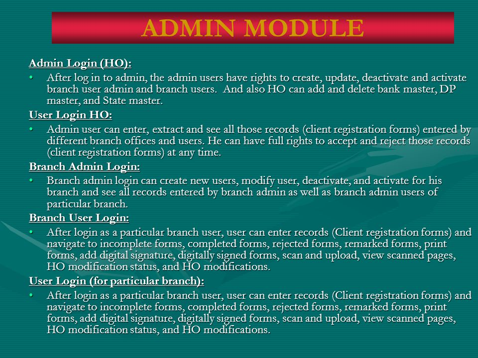 Admin Login (HO): After log in to admin, the admin users have rights to create, update, deactivate and activate branch user admin and branch users.