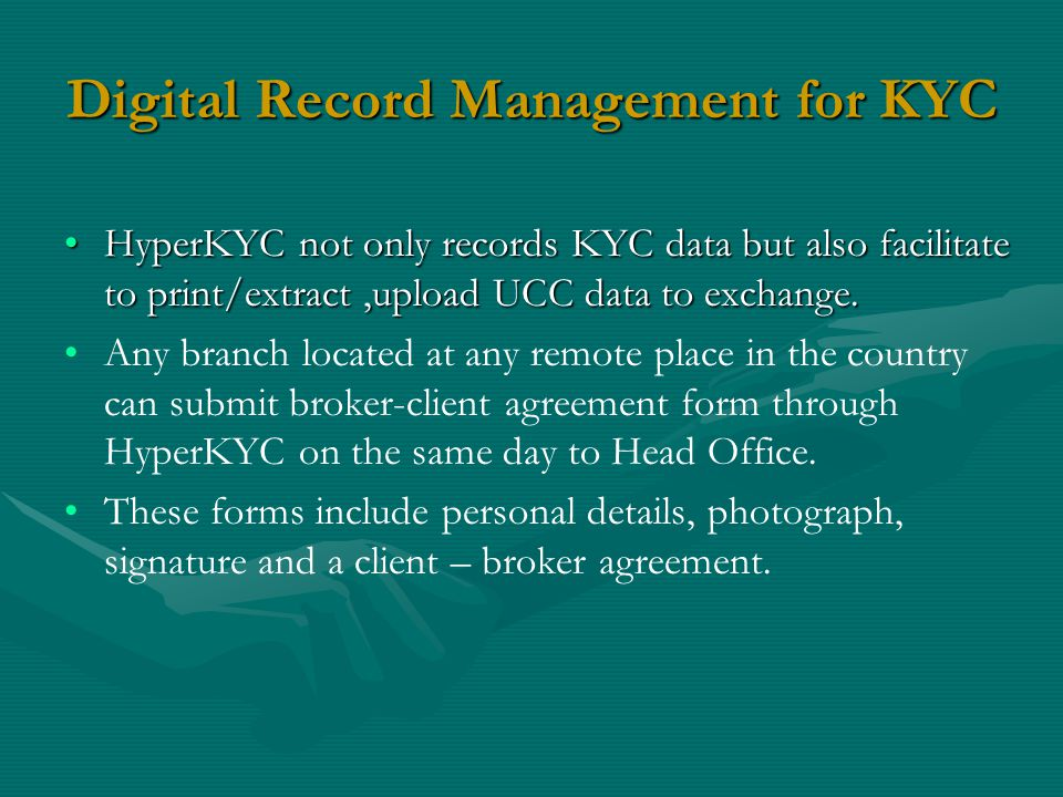 Digital Record Management for KYC HyperKYC not only records KYC data but also facilitate to print/extract,upload UCC data to exchange.HyperKYC not only records KYC data but also facilitate to print/extract,upload UCC data to exchange.