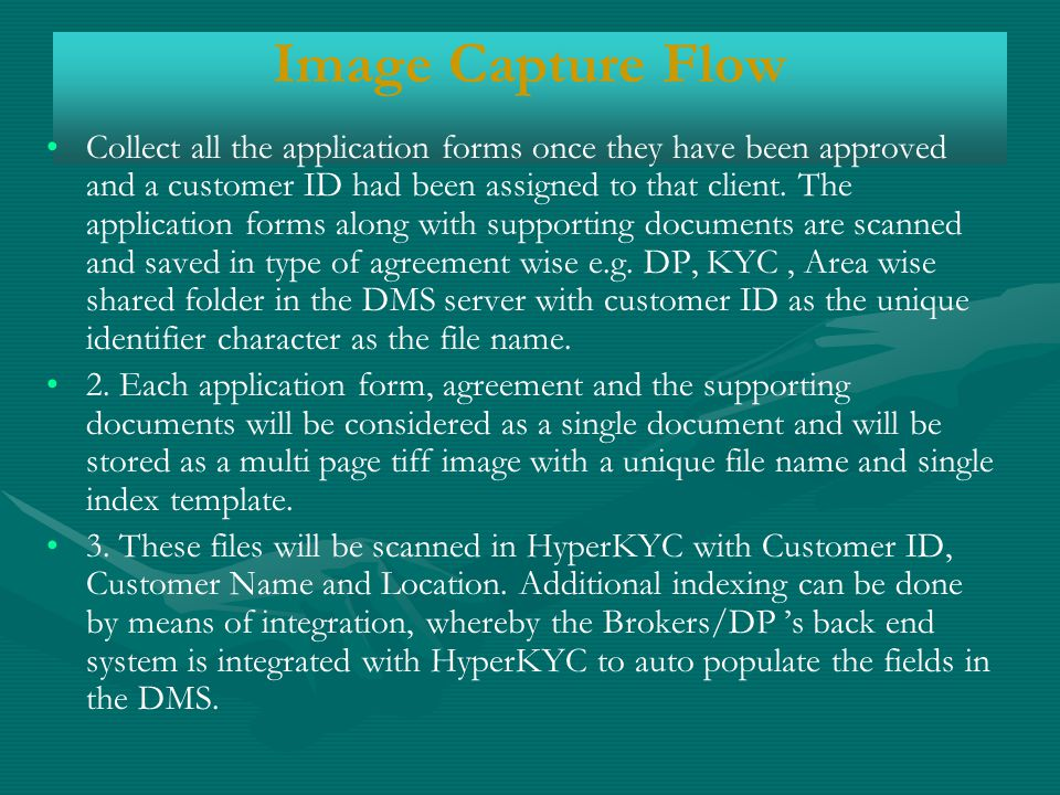 Image Capture Flow Collect all the application forms once they have been approved and a customer ID had been assigned to that client.