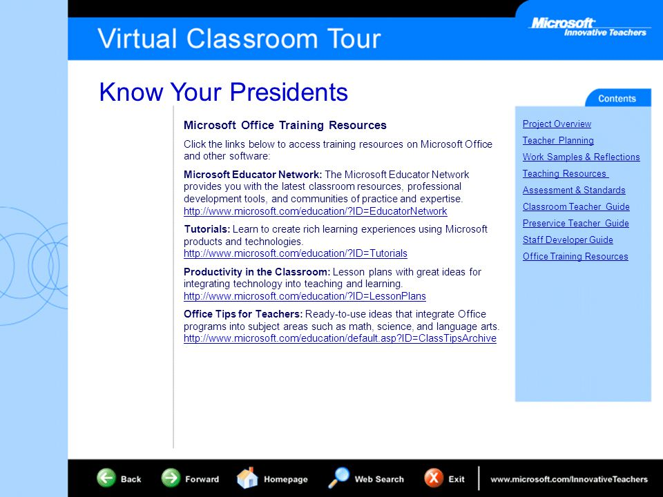Know Your Presidents Project Overview Teacher Planning Work Samples & Reflections Teaching Resources Assessment & Standards Classroom Teacher Guide Preservice Teacher Guide Staff Developer Guide Office Training Resources Microsoft Office Training Resources Click the links below to access training resources on Microsoft Office and other software: Microsoft Educator Network: The Microsoft Educator Network provides you with the latest classroom resources, professional development tools, and communities of practice and expertise.