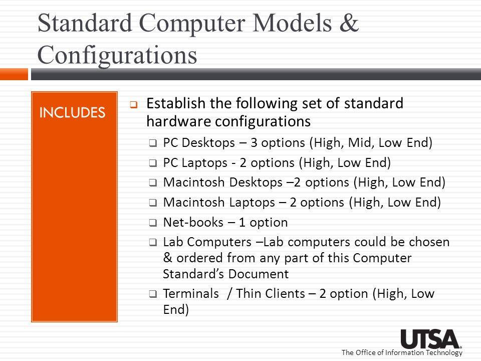 The Office of Information Technology Standard Computer Models & Configurations INCLUDES Establish the following set of standard hardware configuration