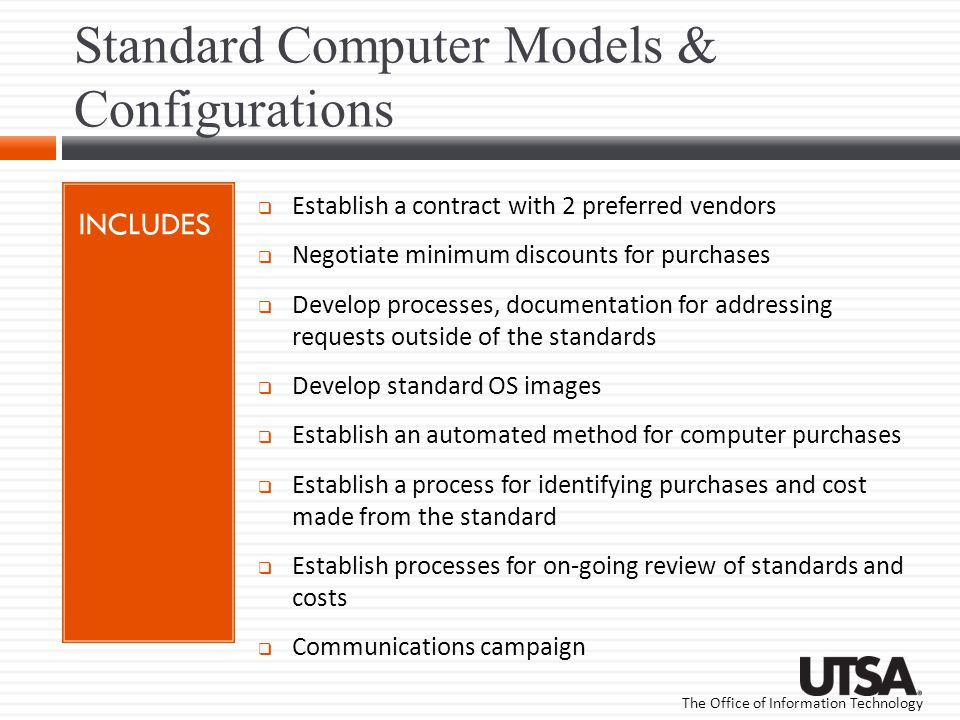 The Office of Information Technology Standard Computer Models & Configurations INCLUDES Establish a contract with 2 preferred vendors Negotiate minimu