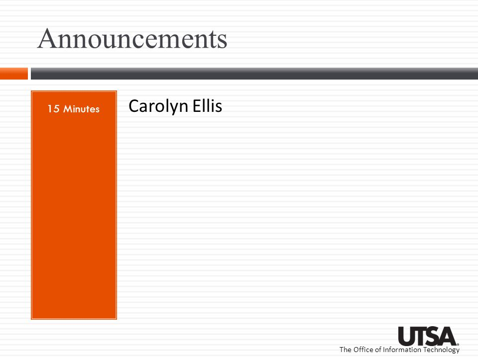 The Office of Information Technology Announcements 15 Minutes Carolyn Ellis