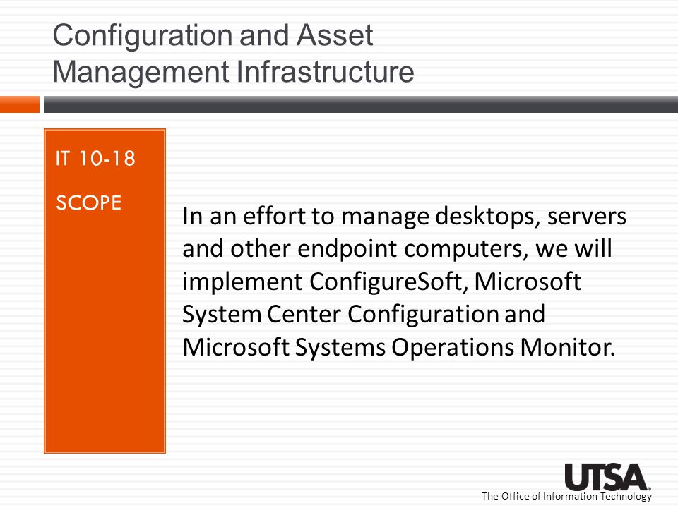 The Office of Information Technology Configuration and Asset Management Infrastructure IT 10-18 SCOPE In an effort to manage desktops, servers and oth