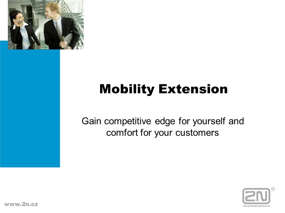 Mobility Extension Gain competitive edge for yourself and comfort for your customers