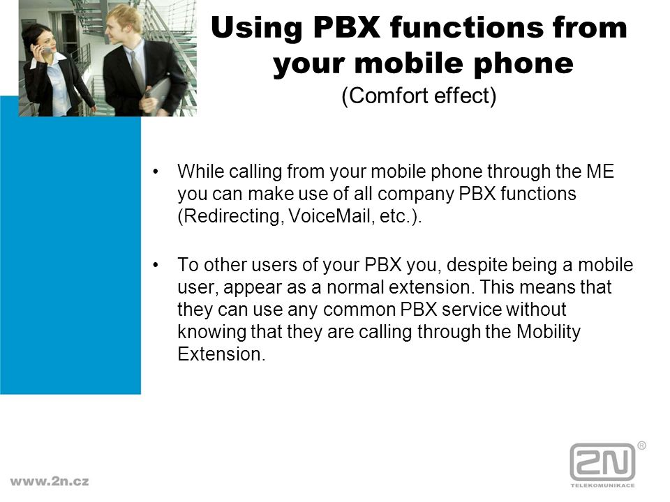 Using PBX functions from your mobile phone (Comfort effect) While calling from your mobile phone through the ME you can make use of all company PBX fu