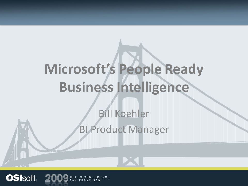 Microsofts People Ready Business Intelligence Bill Koehler BI Product Manager