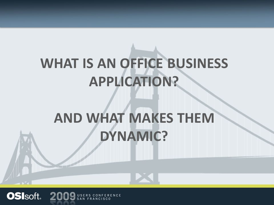 WHAT IS AN OFFICE BUSINESS APPLICATION? AND WHAT MAKES THEM DYNAMIC?