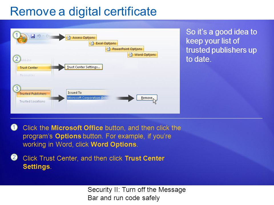 Security II: Turn off the Message Bar and run code safely Remove a digital certificate So its a good idea to keep your list of trusted publishers up to date.