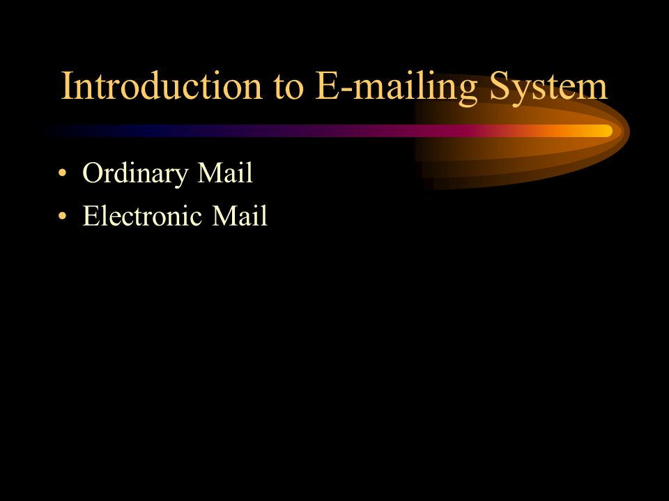 Introduction to E-mailing System Ordinary Mail Sender (letter) Post Office (Near your home) Post Office (Near your friends home) Your friend or any recipient (letter)