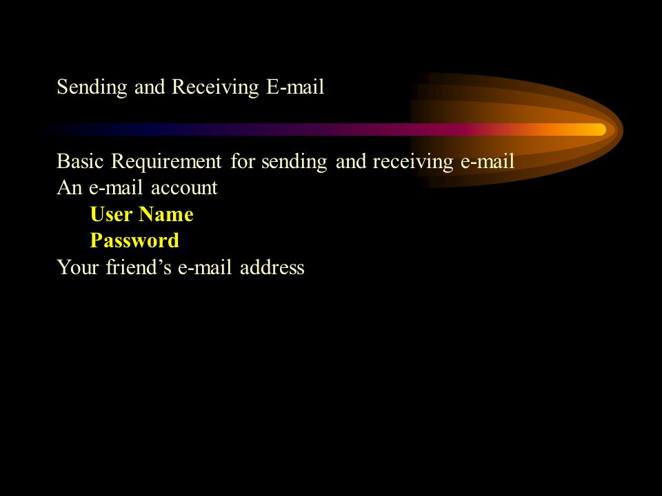 Sending and Receiving  Basic Requirement for sending and receiving  An  account User Name Password Your friends  address