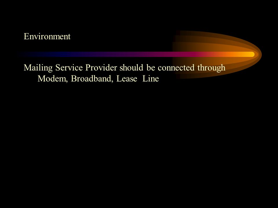 Environment Mailing Service Provider should be connected through Modem, Broadband, Lease Line