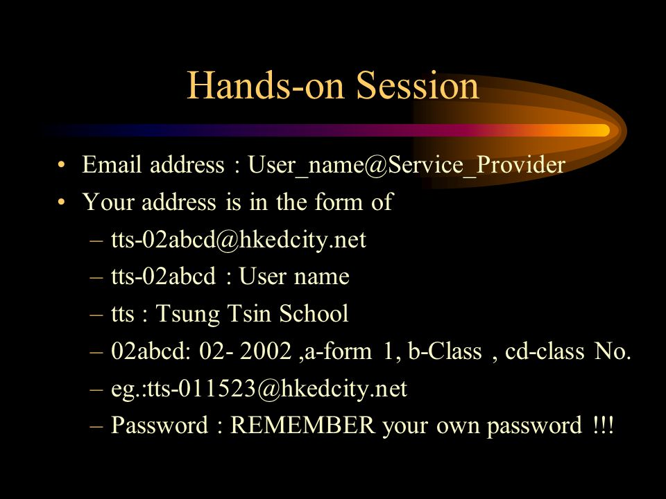 Hands-on Session  address : Your address is in the form of –tts-02abcd : User name –tts : Tsung Tsin School –02abcd: ,a-form 1, b-Class, cd-class No.