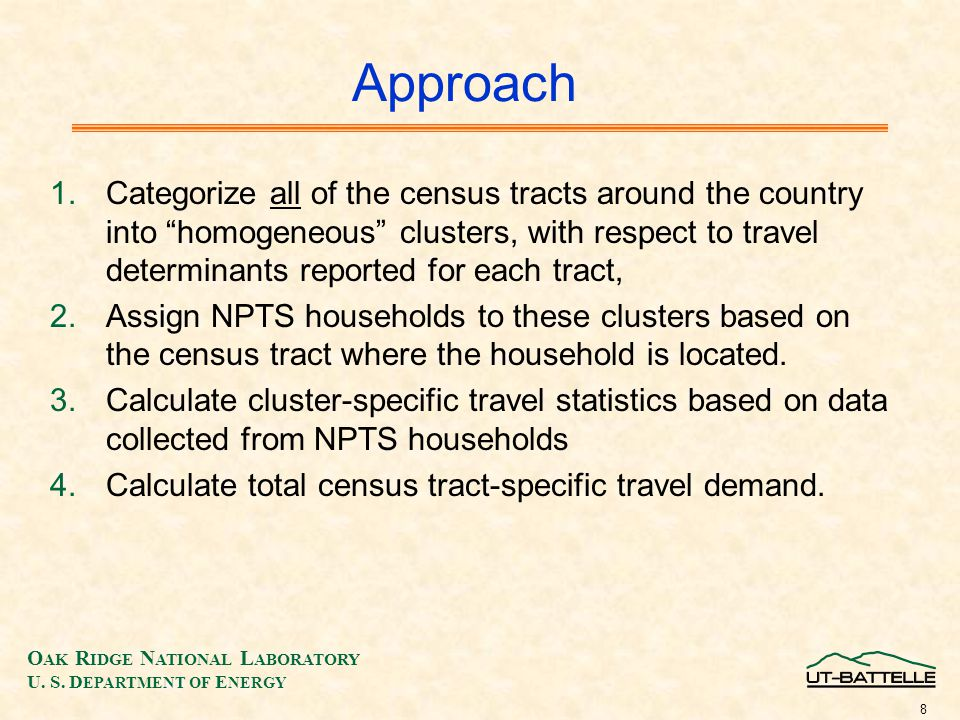O AK R IDGE N ATIONAL L ABORATORY U. S. D EPARTMENT OF E NERGY 8 Approach 1.Categorize all of the census tracts around the country into homogeneous cl