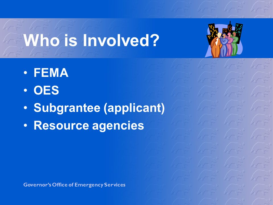 Governors Office of Emergency Services FEMA Legal responsibility –NEPA –ESA –NHPA –Executive orders and other federal environmental laws Oversight/Management