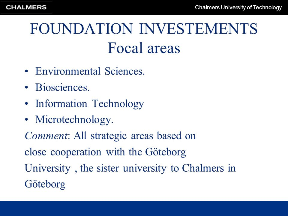 Chalmers University of Technology FOUNDATION INVESTEMENTS Focal areas Environmental Sciences.