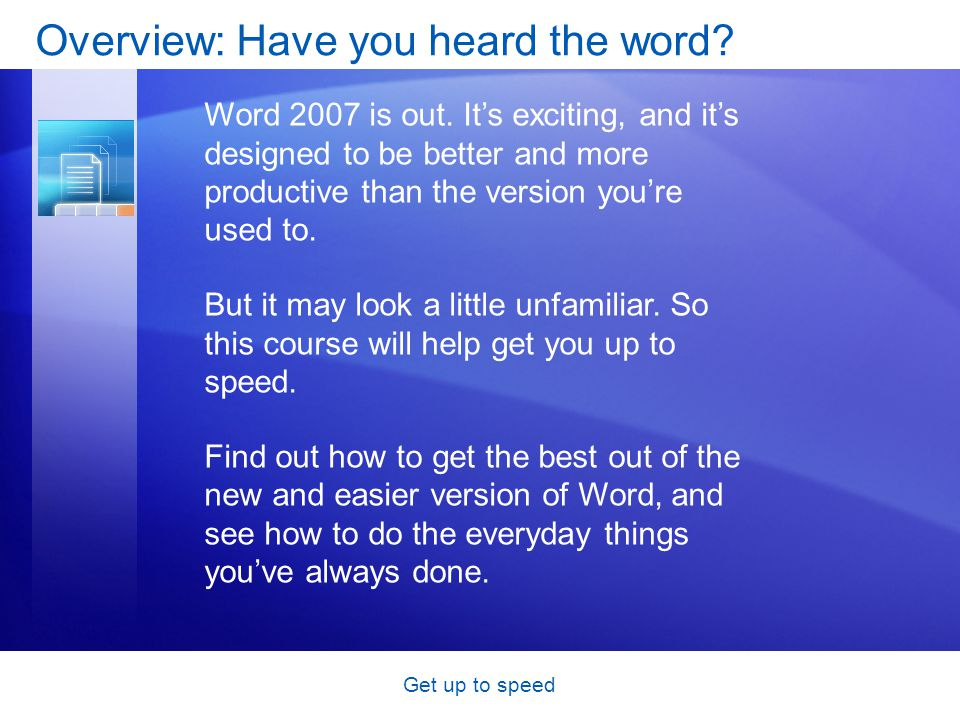 Get up to speed Find everyday commands Word 2007 is new, and thats exciting.