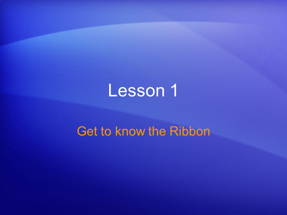 Get up to speed Get to know the Ribbon When you first open Word 2007, you may be surprised by its new look.