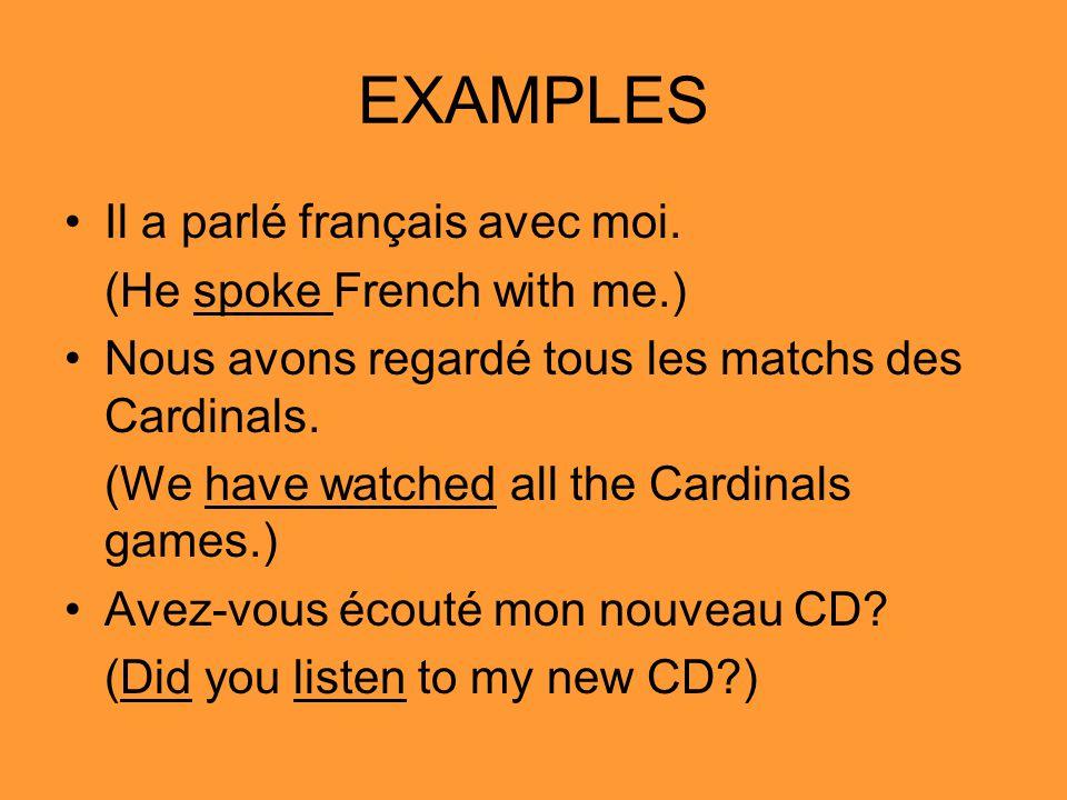 EXAMPLES Il a parlé français avec moi.